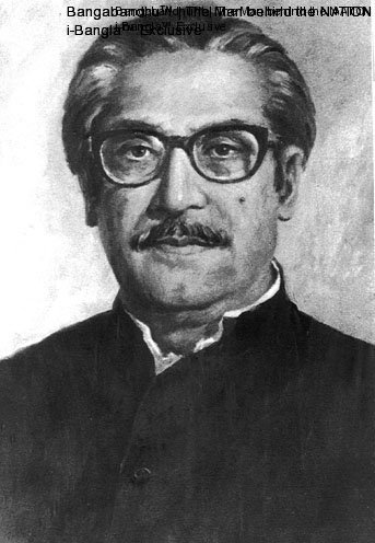 The founding father of Bangladesh Sheikh Mujibur Rahman (1920-75)